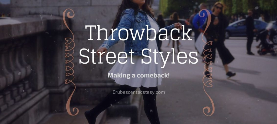 5 Throwback Street Styles making a comeback